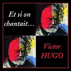 Et si on chantait... Victor Hugo